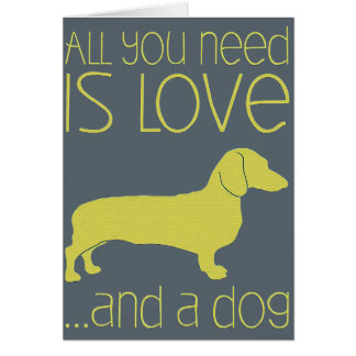 """Card """"All You Need IS Love And the Dog """""""