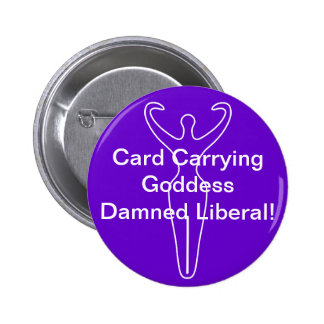 Card Carrying Goddess Damned Liberal! Pinback Button