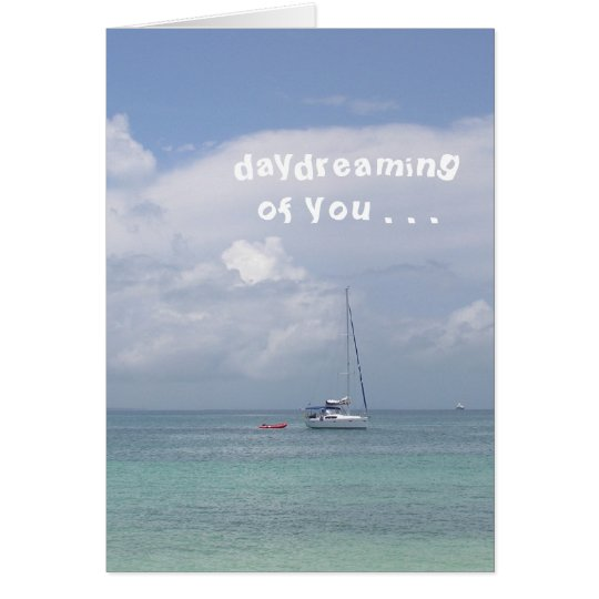 "Card, ""Daydreaming of You"" ( boat on Caribbean) Card"