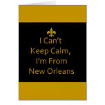 """Card """"I Can't Keep Calm, I'm From New Orleans"""""""