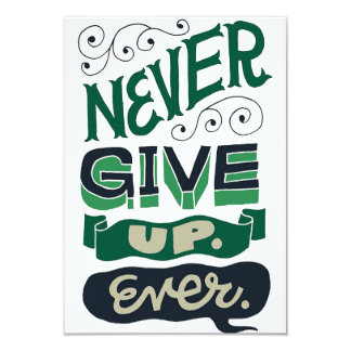 """Card invitation """"Never give up to ever """""""
