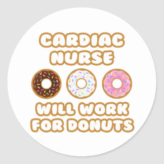 Cardiac Nurse .. Will Work For Donuts Classic Round Sticker