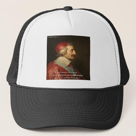 Cardinal Richelieu Success Wisdom Quote Trucker Hat