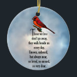 """Cardinal &quot;So Loved&quot; Poem Ceramic Ornament<br><div class=""""desc"""">&quot;Those we love don&#39;t go away, they walk beside us every day. Unseen, unheard, but always near, so loved, so missed, so very dear.&quot; Losing a loved one is never easy.. Many BELIEVE that our loved ones will send us signs to let us know they are still with us in...</div>"""