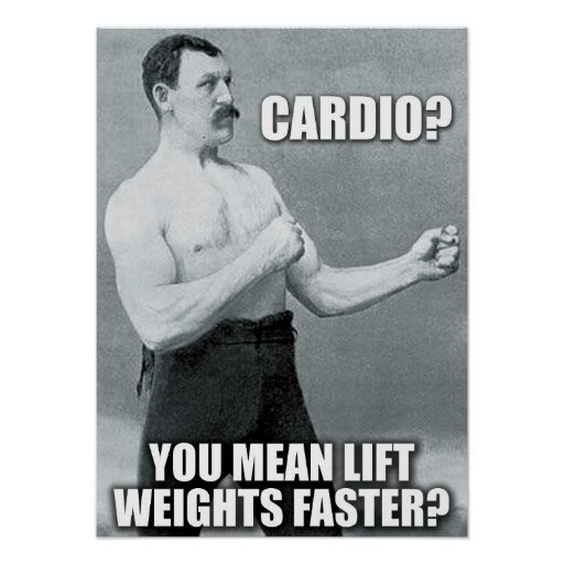 Cardio - Lift Weights Faster - Overly Manly Man Poster