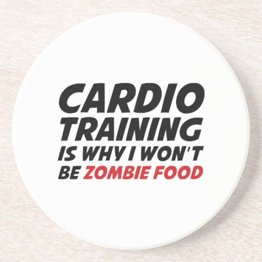 Cardio Training Is Why I Wont Be Zombie Food Coaster