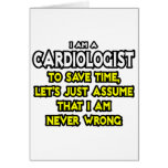 Cardiologist...Assume I Am Never Wrong Greeting Card