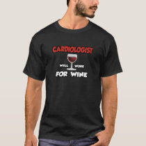 Cardiologist ... Will Work For Wine T-Shirt