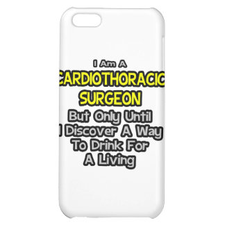 Cardiothoracic Surgeon .. Drink for a Living iPhone 5C Cases