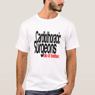 Cardiothoracic Surgeons Do It Better T-Shirt