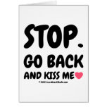 stop. go back and kiss me [Love heart]  stop. go back and kiss me [Love heart]  Cards