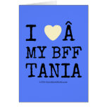 i [Love heart]   my bff tania i [Love heart]   my bff tania Cards