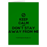 [No sign] keep calm and don't stay away from me  Cards
