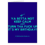 [Electric guitar] ya betta not keep calm just turn tha fuck up it's my birthday!  Cards