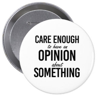 Care enough to have an opinion about something - - button