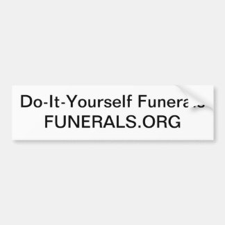 Care for your own dead without a mortician bumper sticker