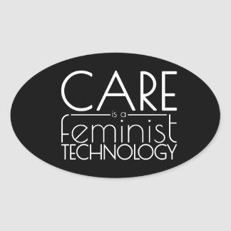 Care is a Feminist Technology Oval Sticker