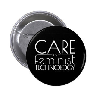 Care is a Feminist Technology Pinback Button