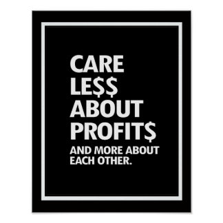 CARE LESS ABOUT PROFITS AND MORE ABOUT EACH OTHER  POSTER