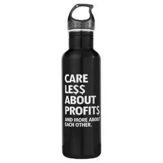 CARE LESS ABOUT PROFITS AND MORE ABOUT EACH OTHER  WATER BOTTLE