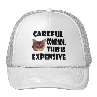 Careful Comrade. This is Expensive Hat