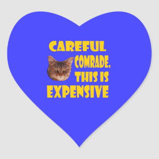Careful Comrade. This is Expensive Heart Sticker