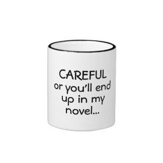 CAREFUL or you ll end up in my novel funny mug