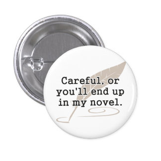 Careful or You ll End Up In My Novel Writer Buttons
