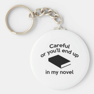 Careful Or You'll End Up In My Novel Basic Round Button Keychain