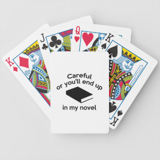 Careful Or You'll End Up In My Novel Bicycle Playing Cards