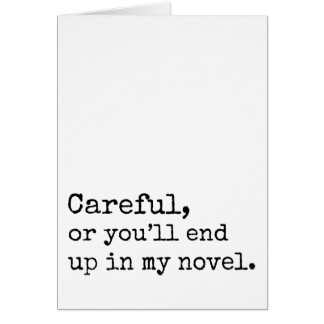 Careful, or you'll end up in my Novel Card