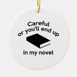 Careful Or You'll End Up In My Novel Double-Sided Ceramic Round Christmas Ornament