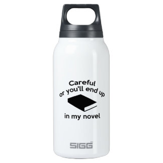 Careful Or You'll End Up In My Novel Insulated Water Bottle