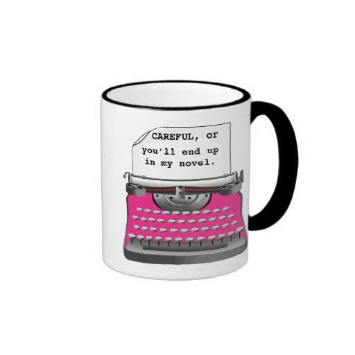 """Careful, or you'll end up in my novel."" Ringer Coffee Mug"
