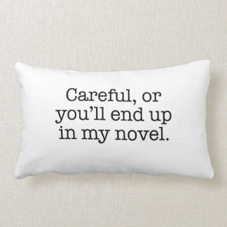 Careful or you'll end up in my novel. pillow