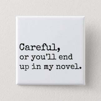 Careful, or you'll end up in my Novel Pinback Button