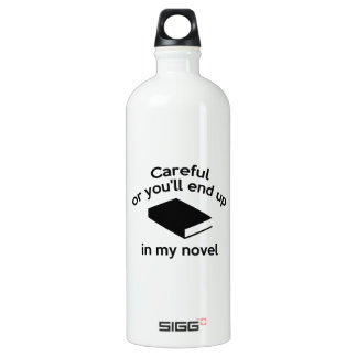 Careful Or You'll End Up In My Novel Water Bottle