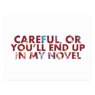 Careful, or you'll end up in my novel (with faces) postcard
