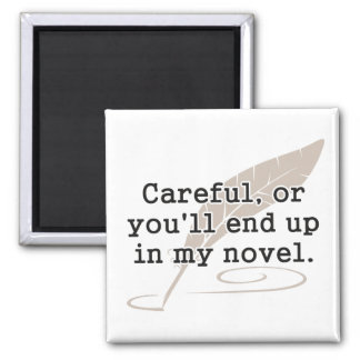 Careful, or You'll End Up In My Novel Writer 2 Inch Square Magnet