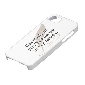 Careful, or You'll End Up In My Novel Writer iPhone 5 Cover