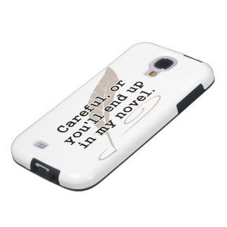 Careful, or You'll End Up In My Novel Writer Galaxy S4 Case