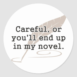 Careful, or You'll End Up In My Novel Writer Classic Round Sticker