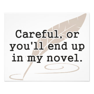 Careful, or You'll End Up In My Novel Writer Custom Flyer