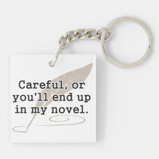 Careful, or You'll End Up In My Novel Writer Double-Sided Square Acrylic Keychain