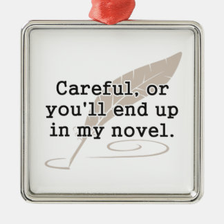 Careful, or You'll End Up In My Novel Writer Square Metal Christmas Ornament
