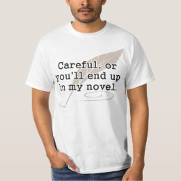 Careful, or You'll End Up In My Novel Writer T-Shirt