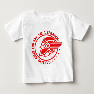Careful what you say I'm a spartan Infant T-shirt