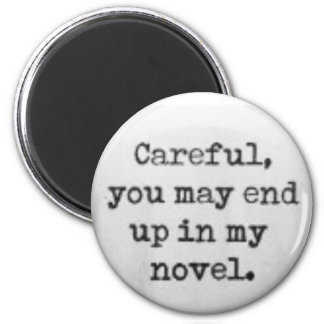 Careful, you may end up in my novel. refrigerator magnet