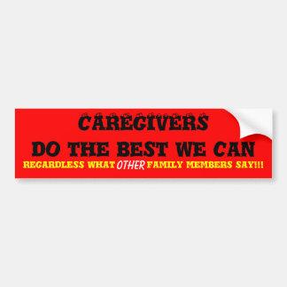 CAREGIVERSdo the best we can, regardless what  ... Bumper Sticker