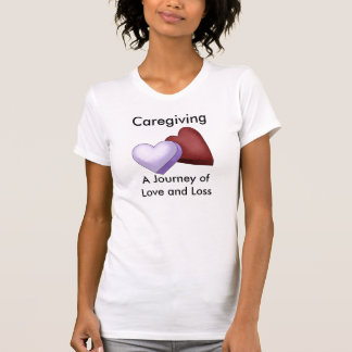 Caregiving, A Journey of Love and Loss Tshirts